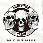 Skeleton Crew Say It With Murder