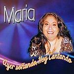 Maria Ayer Soñando, Hoy Cantando