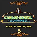 Carlos Gardel El Zorzal Sigue Cantando, Vol. 5