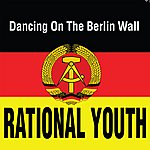 Rational Youth Dancing On The Berlin Wall
