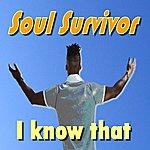 Soul Survivor I Know That
