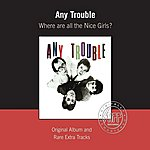 Any Trouble Where Are All The Nice Girls?