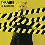Milk (All I Wanted Was) Danger
