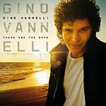 Gino Vannelli These Are The Days (International Version)