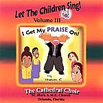 Cathedral Choir I Get My Praise On!