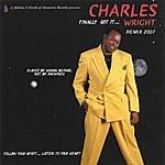 Charles Wright Finally Got It Wright (Remix 2007)