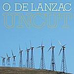 O. De Lanzac Uncut