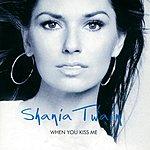 Shania Twain When You Kiss Me (International Version)