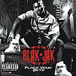 Blak Jak Place Your Bets (Explicit Version)