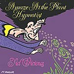 Yid Vicious Amaze At The Plant Hypnotist