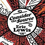 Eric Lewis Consider The Source