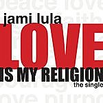Jami Lula Love Is My Religion