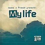 Smoke Smoke & Friends Presents: My Life