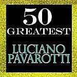 Luciano Pavarotti 50 Greatest: Luciano Pavarotti