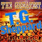 T.G. Sheppard The Greatest T.G. Sheppard