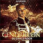 Alexandre Cendrillon Du Dancefloor