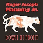 Roger Joseph Manning Jr. Down In Front (Radio Edit)