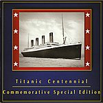 Arvel Bird Titanic Centennial: Commemorative Special Edition