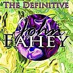 John Fahey The Definitive John Fahey