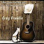 Craig Franklin I Don't Love You Any Less