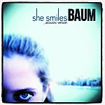 Baum She Smiles (Acoustic Version)