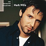 Mark Wills The Definitive Collection