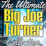 Big Joe Turner Big Joe Turner: The Ultimate Collection