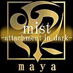 Maya Mist-Attachment In Dark-