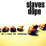 Slaves On Dope All I Want For Christmas