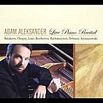 Adam Aleksander Adam Aleksander Plays Balakirev, Chopin, Beethoven, Szymanowski, Liszt, Rachmaninov & Debussy