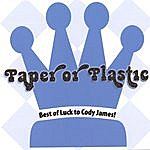Paper Or Plastic Best Of Luck To Cody James!