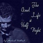 Michael Holland The Good Life Is Half Night