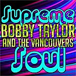 Bobby Taylor Supreme Soul: Bobby Taylor And The Vancouvers