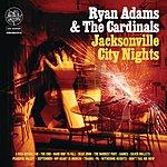 Ryan Adams & The Cardinals Jacksonville City Nights (International Version)