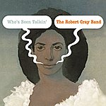 The Robert Cray Band Who's Been Talkin'