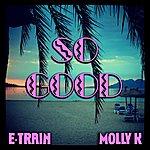 E-Train So Good (Feat. Molly K)