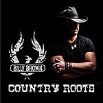 Billy Brown Country Roots