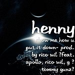 Henny Show Me How U Put It Down (Feat. Apollo, Rico Wil, G & Tommy Gunz)