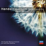 English Baroque Soloists Handel: Music For The Royal Fireworks/Water Music