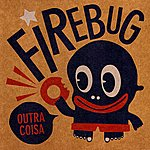 Fire Bug Outra Coisa