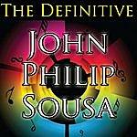 John Philip Sousa The Definitive John Philip Sousa