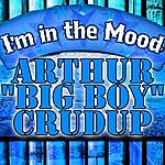 Arthur 'Big Boy' Crudup I'm In The Mood