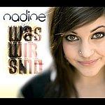Nadine Was Wir Sind