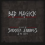 Shooter Jennings Bad Magick - The Best Of Shooter Jennings & The 357's