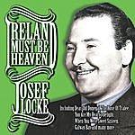 Josef Locke Ireland Must Be Heaven