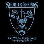 Shooter Jennings The White Trash Song - Single