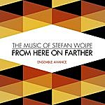 Avance From Here On Farther: The Music Of Stefan Wolpe