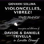 Giovanni Sollima Giovanni Sollima : Violoncelles, Vibrez! Two Pianos Transcription, Elaboration And First Recording By Davide & Daniele Trivella