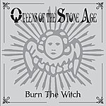 Queens Of The Stone Age Burn The Witch (International Version)