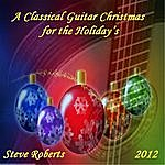 Steve Roberts A Classical Guitar Christmas For The Holiday's